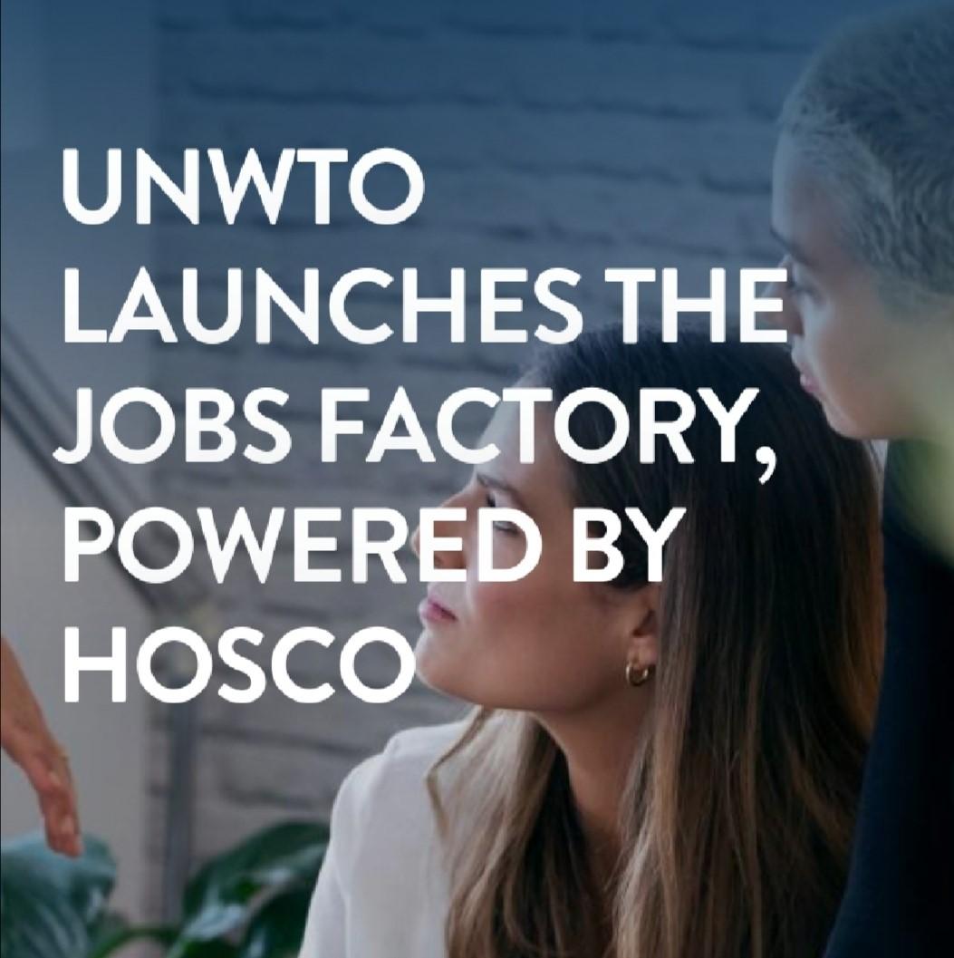 La «Fábrica De Empleos» De La OMT, Impulsada Por HOSCO, Se Inicia Para Larecuperación De Empleosturísticos